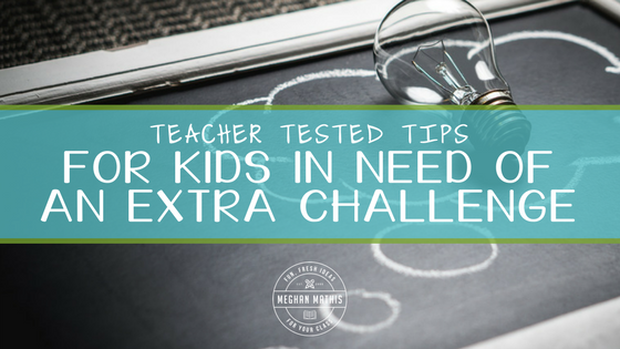 Teacher-Tested Tips for Kids in Need of an Extra Challenge