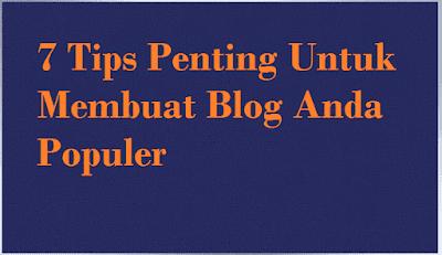 6 Tips Penting Untuk Membuat Blog Anda Populer