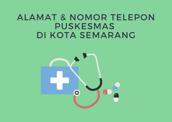 Alamat dan nomor telepon Puskesmas di Kota Semarang
