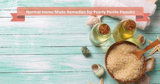 Normal Home Made Remedies for Pearly Penile Papules