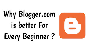 Why Blogger.com is better For Every Beginner ?