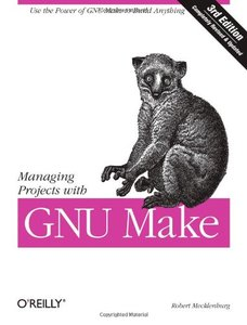 Managing Projects with GNU Make: The Power of GNU make for Building Anything