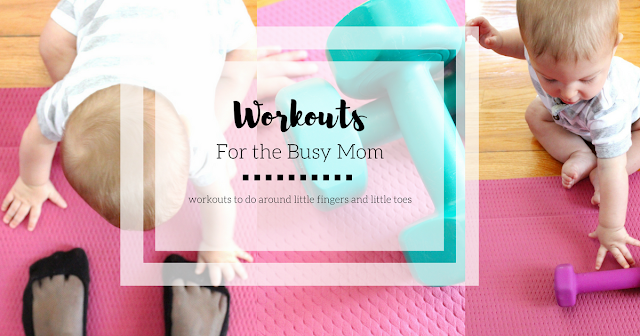 Workouts Busy Mom; New Mom Workouts; Workout; Busy