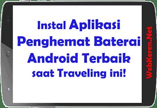 Instal Aplikasi Android Terbaik Penghemat Baterai saat Traveling ini!