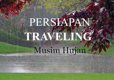 Persiapan Traveling dimusim Hujan