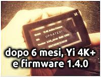 Dopo 6 Mesi - firmware 1.4.0, Yi 4+ e Accessori!