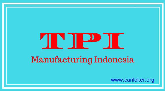 Lowongan Kerja CIKARANG Terbaru 2018 PT. TPI Manufacturing Indonesia