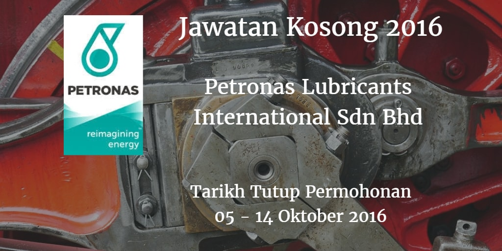 Jawatan Kosong Petronas Lubricants International Sdn Bhd 05 - 14 Oktober 2016