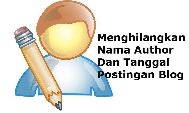 Menghilangkan Nama Author Dan Tanggal Postingan Blog