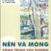 SÁCH SCAN - Nền và móng công trình cầu đường (GS.TSKH Bùi Danh Định - PGS.TS Nguyễn Sỹ Ngọc)