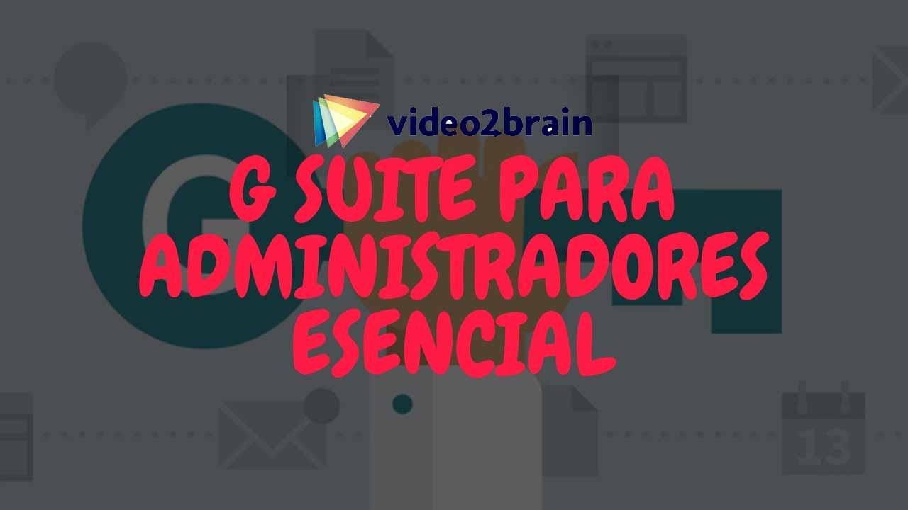 Video2Brain - Curso Gratis G Suite para administradores esencial [MEGA]