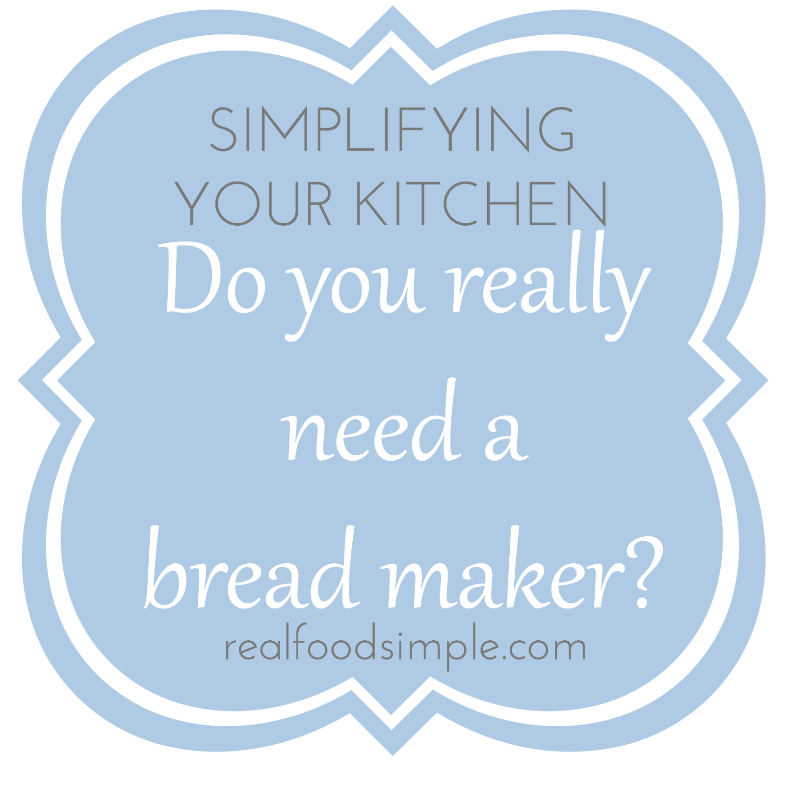 simplifying your kitchen - the breadmaker | realfoodsimple.com