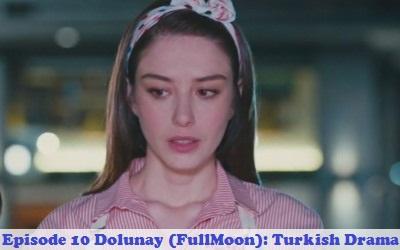 Episode 10 Dolunay (FullMoon): Turkish Drama | Full Synopsis