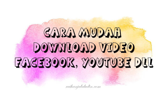 Cara Mudah Download Video Facebook, Youtube dll ke Telefon / Komputer