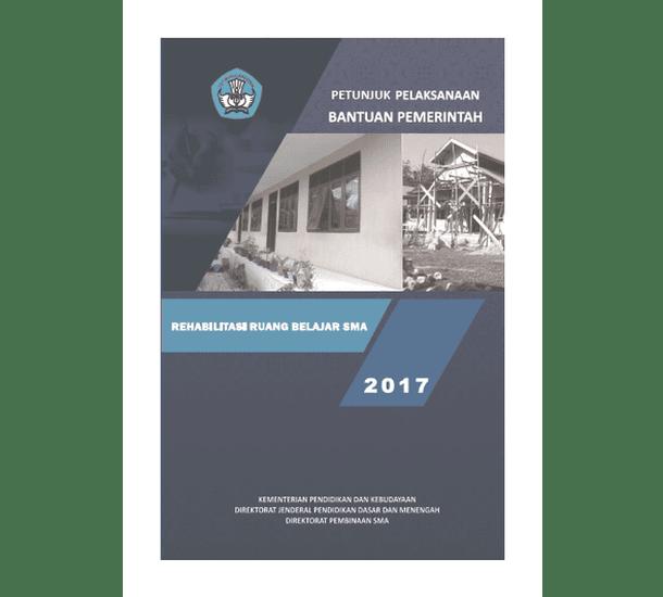 Petunjuk Pelaksanaan Bantuan Pemerintah Rehabilitasi Ruang Belajar SMA 2017