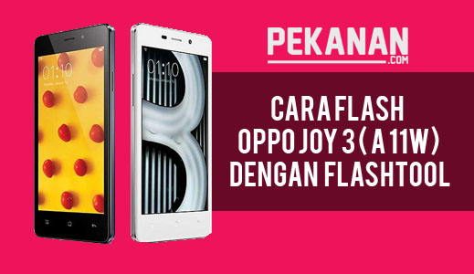Cara Terbaru Flash Oppo Joy 3 a11w Via Flashtool