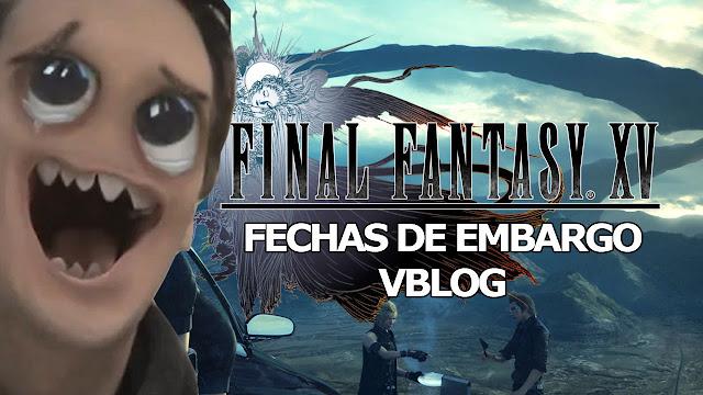 FFXV FECHAS DE EMBARGO VBLOG