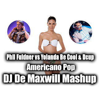 Phil Fuldner vs Yolanda Be Cool & Dcup - Americano Pop (DJ De Maxwill Mashup) + 23