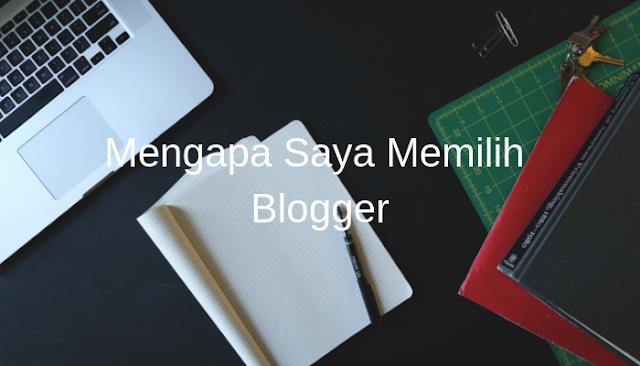 Mengapa Saya Memilih Blogger