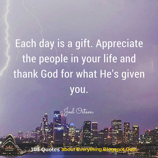 Each Day Is A Gift Appreciate The People In Your Life And Thank God