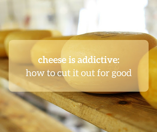 Cheese is addictive: how to cut it out for good