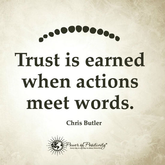 Trust is earned when actions meet words   Quote.   101 Quotes