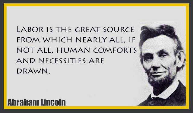 Labor is the great source from which nearly all Abraham Lincoln quotes