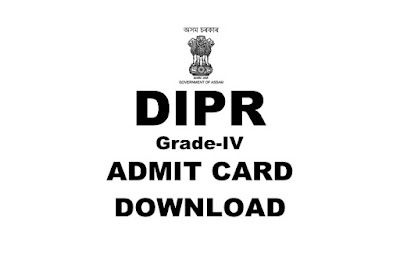 Admit Card Download (DIPR)- Grade: IV- Director of Information and Public Relations, Assam 2019