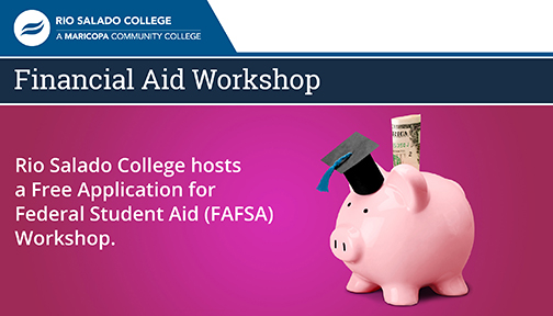 Banner featuring Rio Salado logo, a pink piggy bank wearing a graduation cap with a dollar sticking out of it.  Text: Financial Aid Workshop.  Rio Salado College hosts a Free Application for Federal Student Aid (FAFSA) Workshop