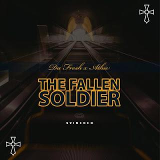 Da Fresh & Athie – The Fallen Soldier
