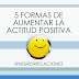 5 Formas de Aumentar la Actitud Positiva