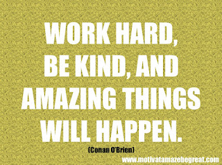 """Featured in our checklist of 46 Powerful Quotes For Entrepreneurs To Get Motivated: """"Work hard, be kind, and amazing things will happen."""" -Conan O'Brien"""