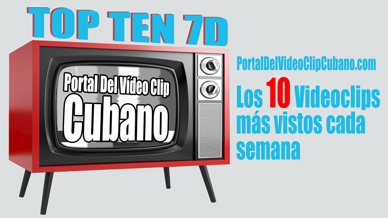 * TOP TEN 7D * Los 10 Videoclips más vistos cada semana en el Portal Del Vídeo Clip Cubano