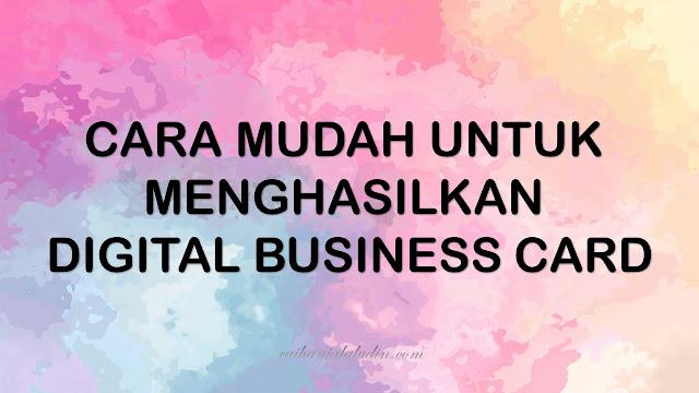 Cara Mudah Menghasilkan Digital Business Card