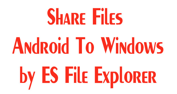 How to Share files between Windows and Android through ES File Explorer ?