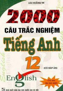 2000 Câu Trắc Nghiệm Tiếng Anh 12 - Lưu Hoằng Trí