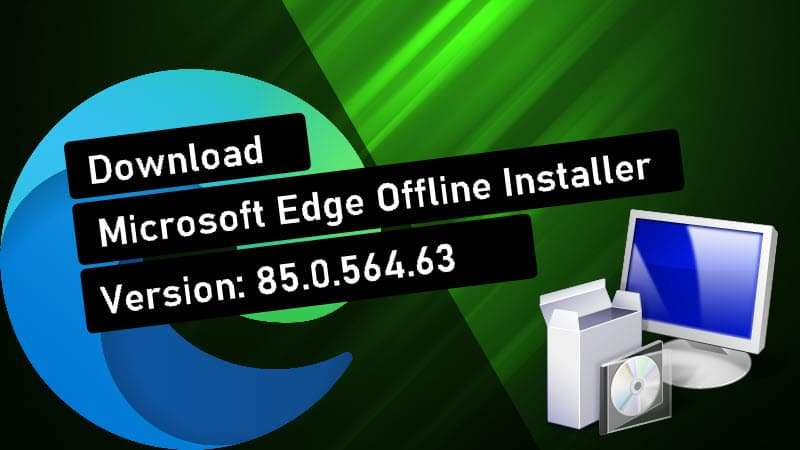 Microsoft Edge offline installer version 85.0.564.63 (stable) is now available for download