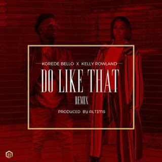 Korede Bello X Kelly Rowland - Do Like That (Remix).mp3