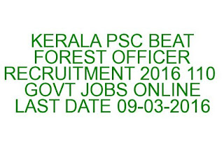 Beat Forest Officer Government Jobs in Kerala PSC Last Date 09-03-2016