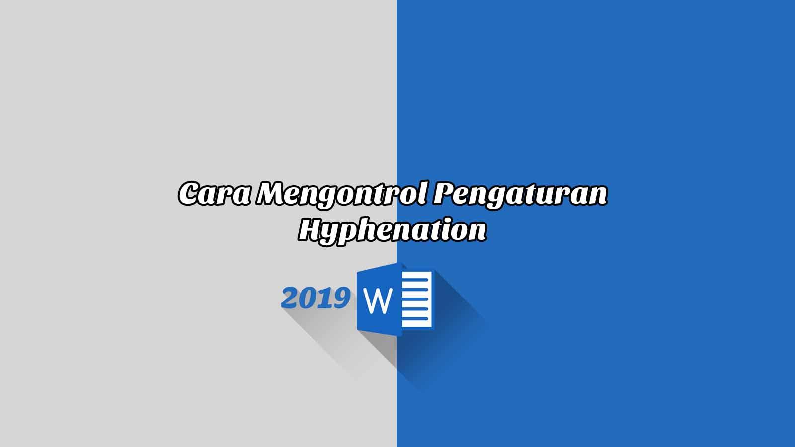 Cara Mengontrol Pengaturan Hyphenation - Word 2019