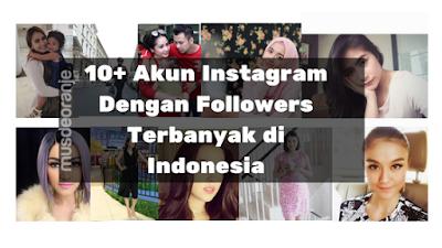 10+ Akun Instagram Dengan Followers Terbanyak Di Indonesia