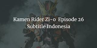 Kamen Rider Zi-o  Episode 26 Subtitle Indonesia