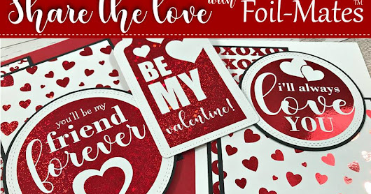 Share The Love With Foil-Mates™ Blog Hop