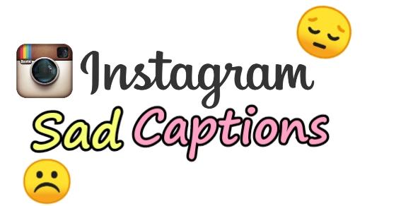 Sad Instagram captions, Instagram sad captions, Instagram best captions