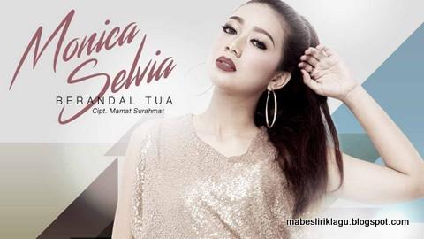 Monica Selvia - Berandal Tua Lirik