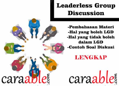 Penjelasan dan Tips dalam LGD beserta contoh kasus yang biasa diujikan dalam Leaderless Group Discussion