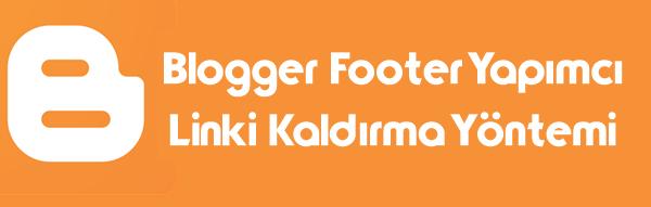 Blogger Footer Yapımcı Linki Kaldır