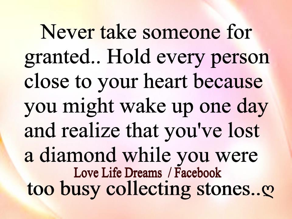 Love Life Dreams Never Take Someone For Granted Hold Every Person