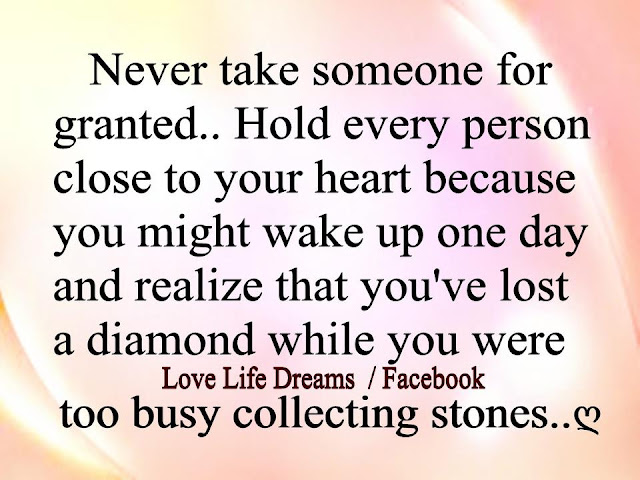 Love Life Dreams: Never Take Someone For Granted.. Hold