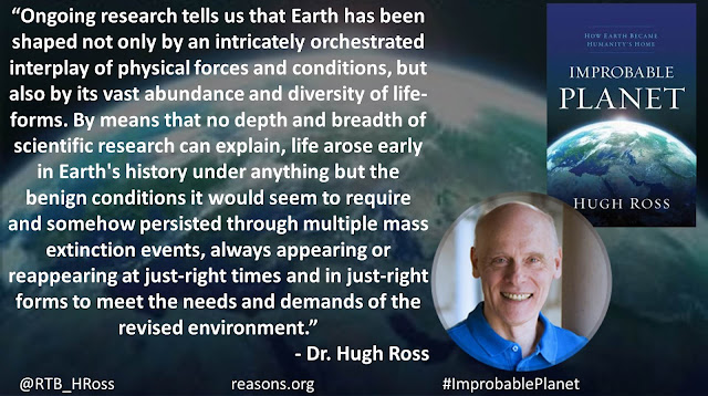 "Quote from Christian astrophysicist Dr. Hugh Ross from the book ""Improbable Planet: How Earth Became Humanity's Home"": ""Ongoing research tells us that Earth has been shaped not only by an intricately orchestrated interplay of physical forces and conditions, but also by its vast abundance and diversity of life-forms. By means that no depth and breadth of scientific research can explain, life arose early in Earth's history under anything but the benign conditions it would seem to require and somehow persisted through multiple mass extinction events, always appearing or reappearing at just-right times and in just-right forms to meet the needs and demands of the revised environment."" #Earth #ImprobablePlanet #God #Creation #IntelligentDesign #Purpose"